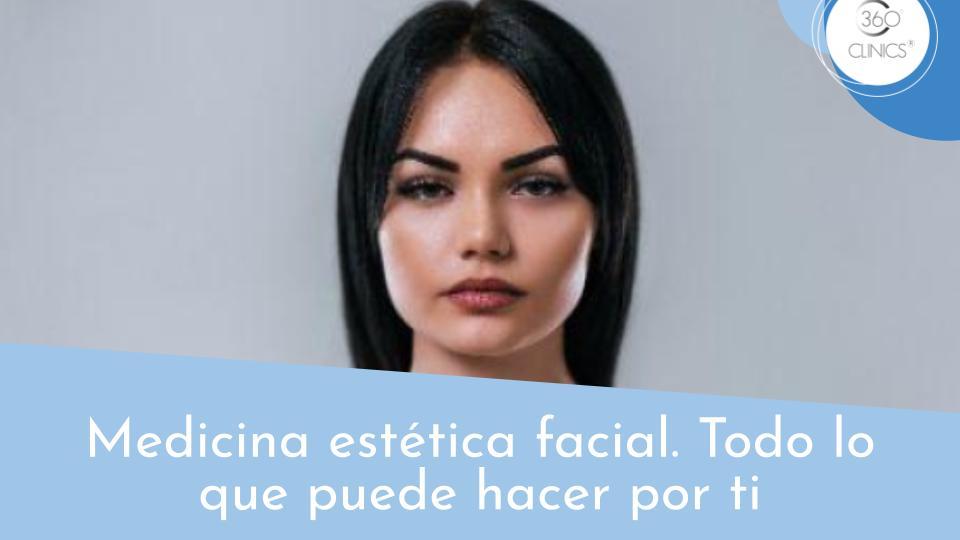 Medicina estética facial, todo lo que puede hacer por ti